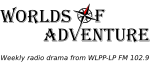 Worlds of Adventure: weekly radio drama from WLPP-LP FM 102.9
