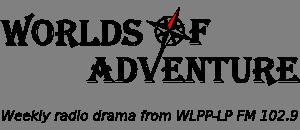Worlds of Adventure: weekly radio drama from WLPP-LP FM 102.9